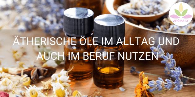 ätherische Öle im Alltag und beruflich anwenden